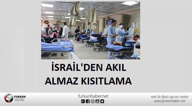 Binlerce hastanın hayatı tehlikede… İsrail'den akılalmaz kısıtlama