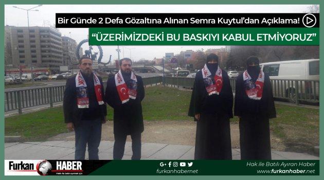 Bir Günde 2 Defa Gözaltına Alınan Semra Kuytul'dan Açıklama!