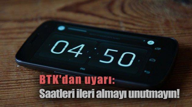 BTK'dan uyarı: Saatleri ileri almayı unutmayın