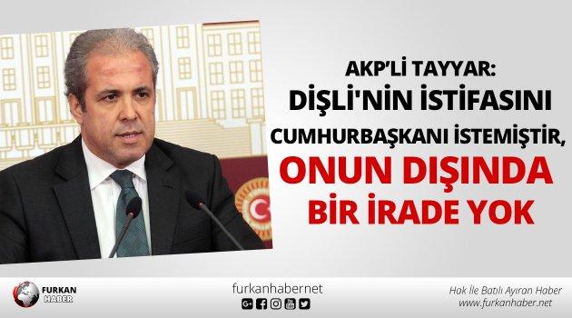 """Dişli'nin istifasını Cumhurbaşkanı istemiştir, onun dışında bir irade yok."""