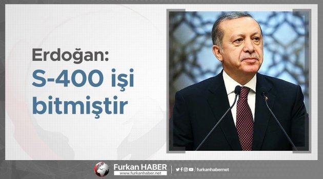 Erdoğan: S-400 işi bitmiştir