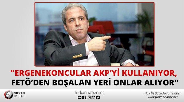 """""""Ergenekoncular AKP'yi kullanıyor, FETÖ'den boşalan yeri onlar alıyor"""""""