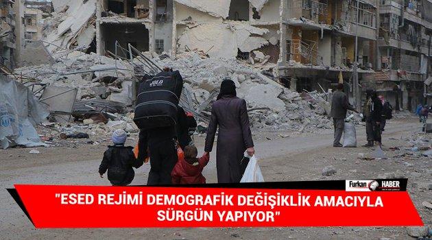 """""""Esed rejimi demografik değişiklik amacıyla sürgün yapıyor"""""""