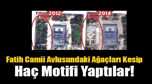 Fatih Camii avlusundaki ağaçları kesip haç motifi yaptılar!