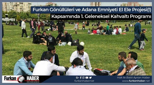 Furkan Gönüllüleri ve Adana Emniyeti El Ele Projesi(!) Kapsamında 1. Geleneksel Kahvaltı Programı