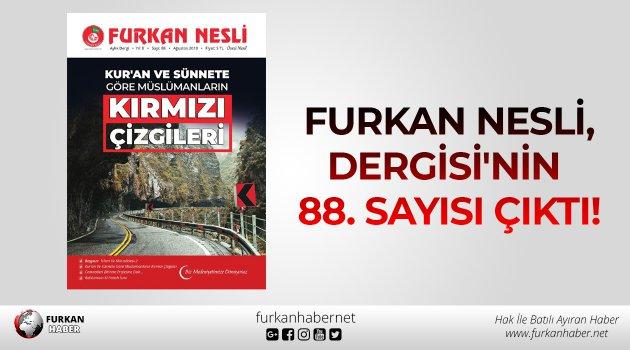 Furkan Nesli Dergisi'nin 88. Sayısı çıktı!