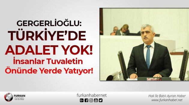 Gergerlioğlu: Türkiye'de Adalet Yok! İnsanlar Tuvaletin Önünde Yerde Yatıyor!