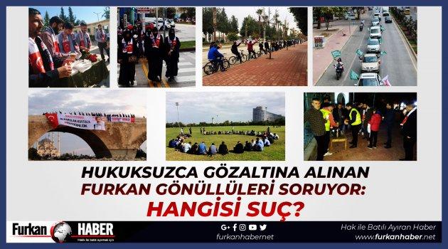 Hukuksuzca Gözaltına Alınan Furkan Gönüllüleri Soruyor: Hangisi Suç?