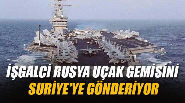 İşgalci Rusya uçak gemisini Suriye'ye gönderiyor