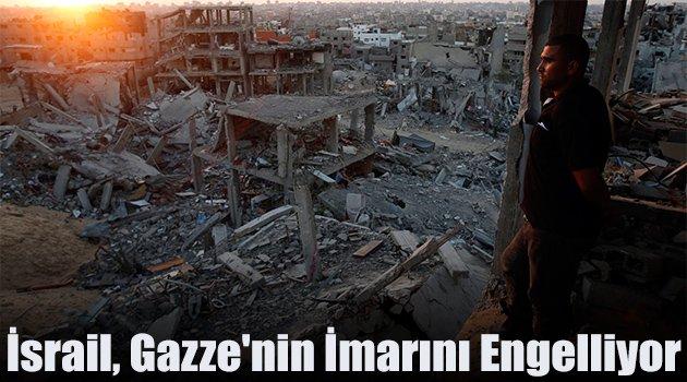İsrail, Gazze'nin İmarını Engelliyor