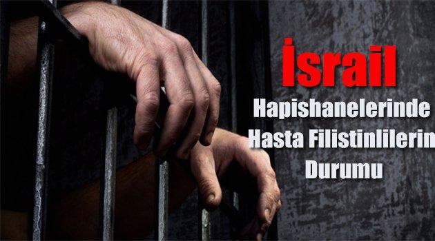 İsrail Hapishanelerinde Hasta Filistinlilerin Durumu