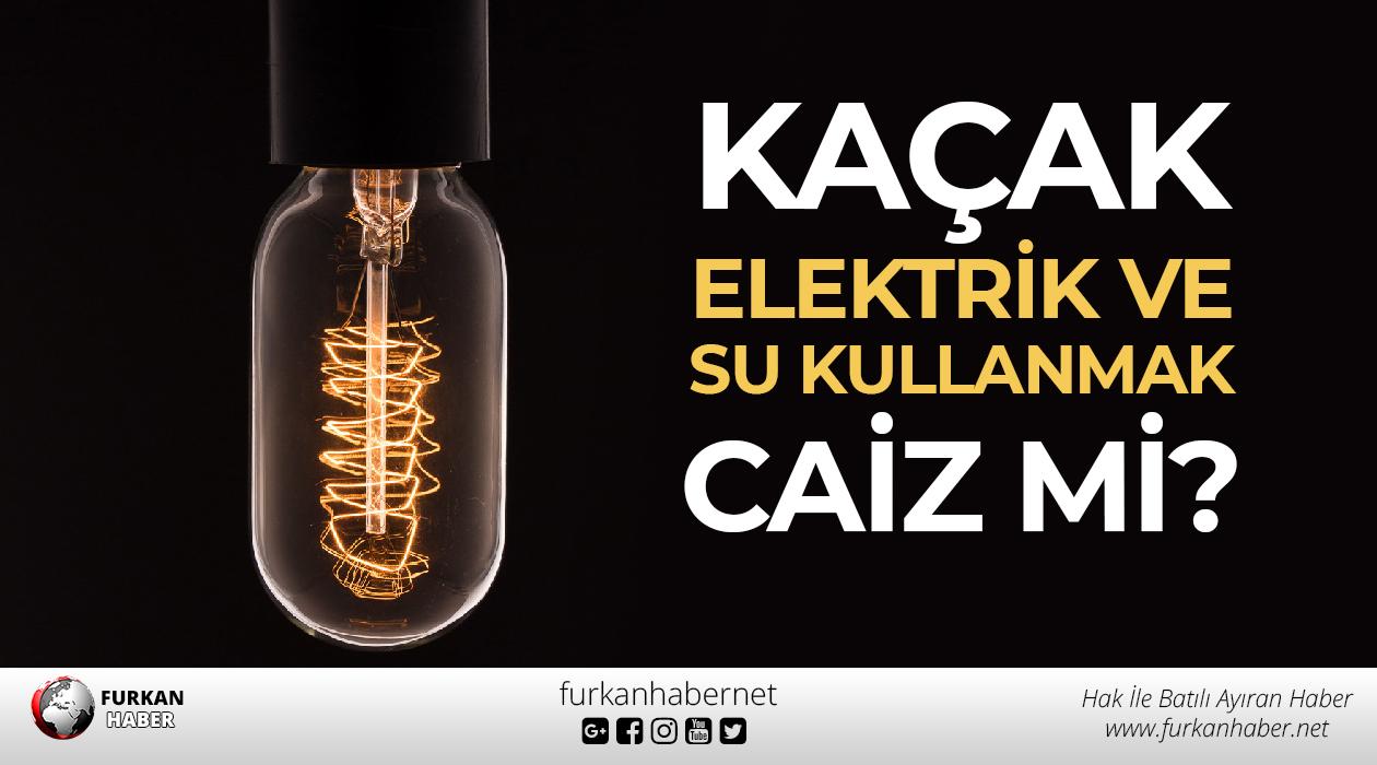 Kaçak elektrik ve su kullanmak caiz mi?