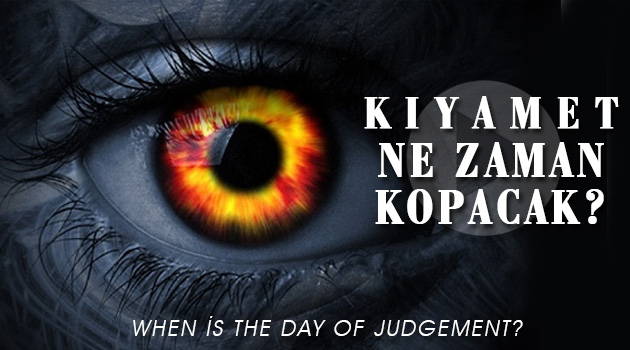 Kıyamet Ne Zaman Kopacak? | When is The Day of Judgement?