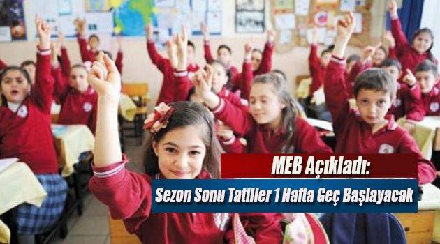 MEB Açıkladı: Sezon Sonu Tatiller 1 Hafta Geç Başlayacak