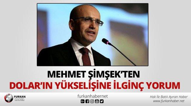 Mehmet Şimşek'ten Dolar'ın yükselişine ilginç yorum