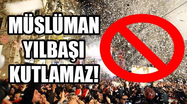 Müslüman Yılbaşı Kutlamaz!
