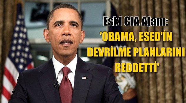 'Obama, Esed'in devrilme planlarını reddetti'