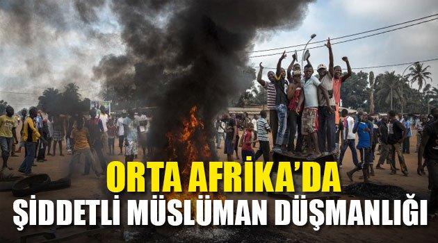 Orta Afrika'da şiddetli Müslüman düşmanlığı