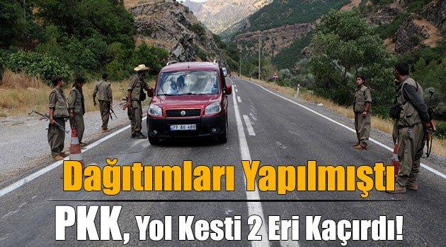 PKK, Yol Kesti 2 Eri Kaçırdı!