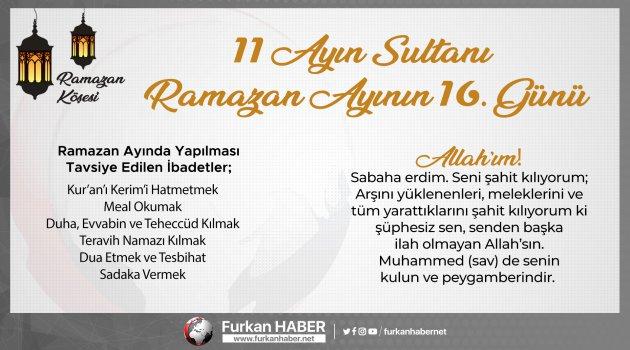 RAMAZAN KÖŞESİ   11 Ayın Sultanı Ramazan Ayının 16. Gün Tavsiyeleri