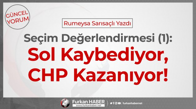 Rumeysa Sarısaçlı Yazdı | Seçim Değerlendirmesi (1) Sol Kaybediyor, CHP Kazanıyor!