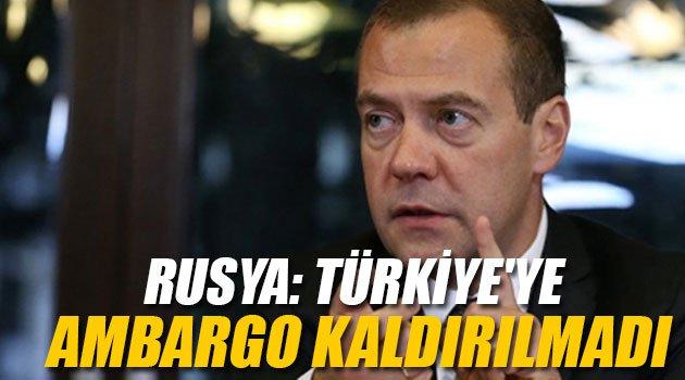Rusya: Türkiye'ye Ambargo Kaldırılmadı