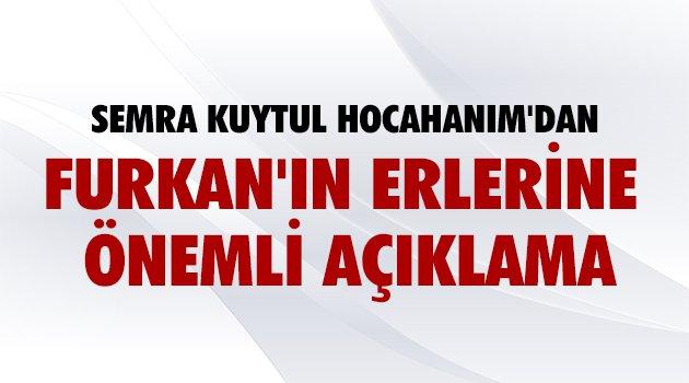 Semra Kuytul Hocahanım'dan Furkan'ın Erlerine Önemli Açıklama
