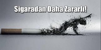 Sigaradan çok daha zararlı