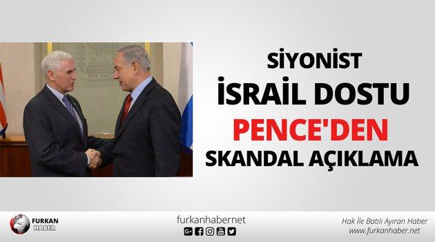 Siyonist İsrail Dostu Pence'den Skandal Açıklama