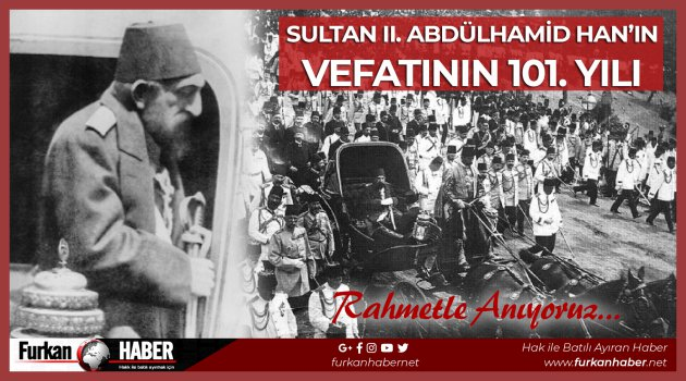 Sultan II. Abdülhamid Han'ın Vefatının 101. yılı