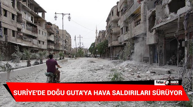 Suriye'de Doğu Guta'ya hava saldırıları sürüyor