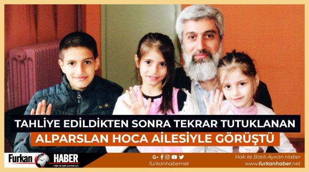 Tahliye Edildikten Sonra Tekrar Tutuklanan Alparslan Hoca Ailesiyle Görüştü