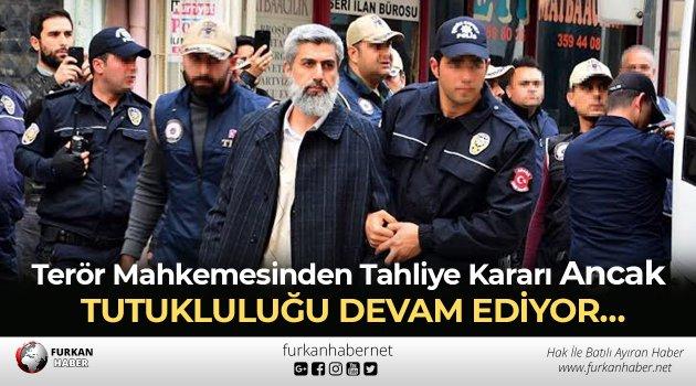 Terör Mahkemesinden Tahliye Kararı Verildi Ancak Tutukluluğu Devam Ediyor…