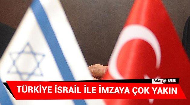 Türkiye İsrail ile imzaya çok yakın