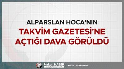 Alparslan Hoca'nın Takvim Gazetesi'ne Açtığı Dava Görüldü