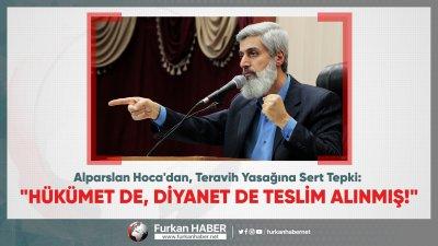 """Alparslan Hoca'dan, Teravih Yasağına Sert Tepki: """"Hükümet de, Diyanet de teslim alınmış!"""""""