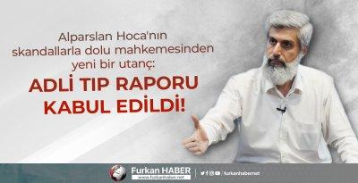 Alparslan Hoca'nın skandallarla dolu mahkemesinden yeni bir utanç: Adli tıp raporu kabul edildi!