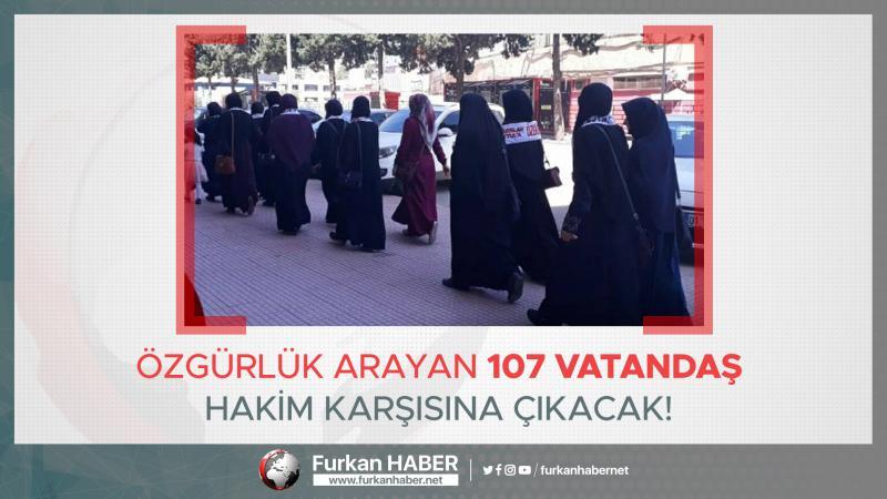 Özgürlük Arayan 107 Vatandaş Hakim Karşısına Çıkacak!