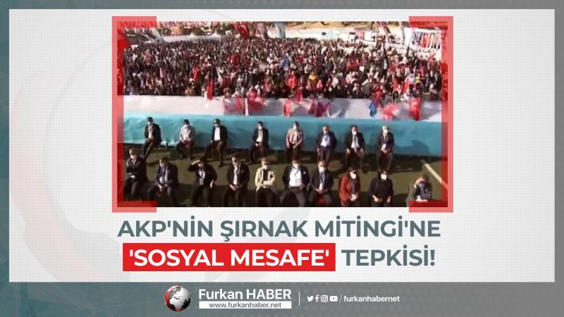AKP'nin Şırnak Mitingi'ne 'Sosyal Mesafe' Tepkisi!