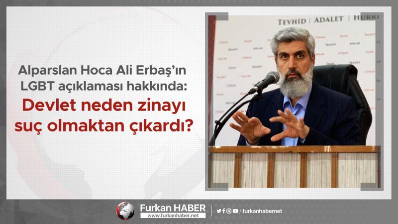 Alparslan Hoca Ali Erbaş'ın LGBT açıklaması hakkında: Devlet neden zinayı suç olmaktan çıkardı?