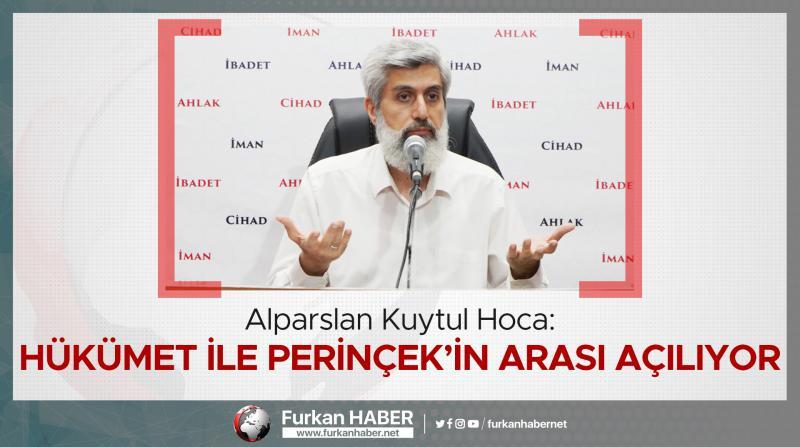 Alparslan Kuytul Hoca: Hükümet ile Perinçek'in arası açılıyor