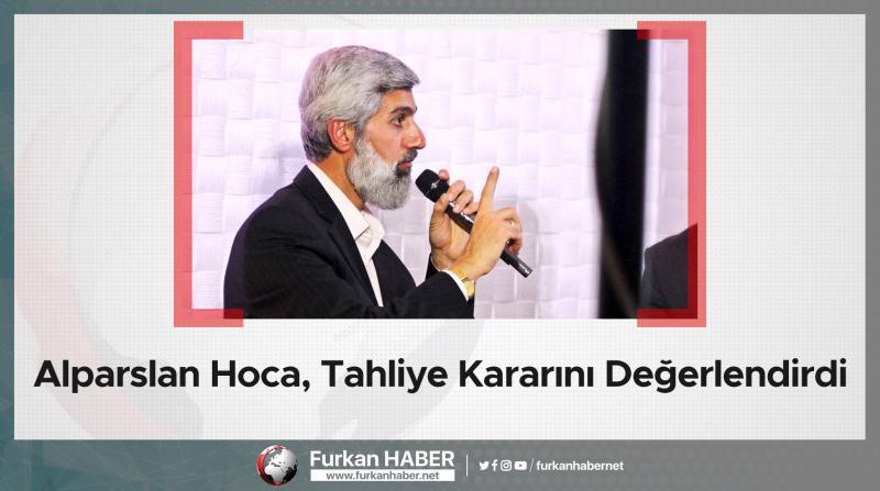 Alparslan Hoca, Tahliye Kararını Değerlendirdi