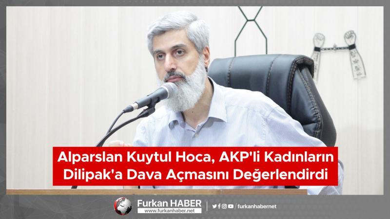Alparslan Kuytul Hoca, AKP'li Kadınların Dilipak'a Dava Açmasını Değerlendirdi
