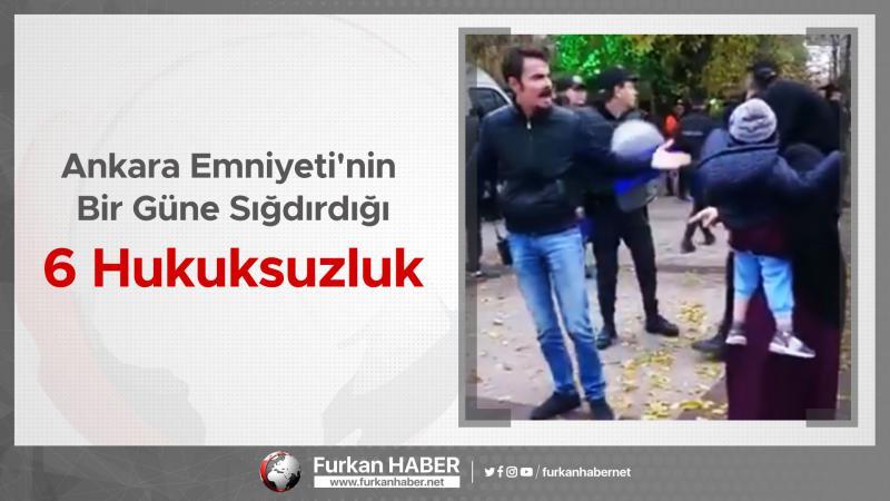 Ankara Emniyeti'nin Bir Güne Sığdırdığı 6 Hukuksuzluk