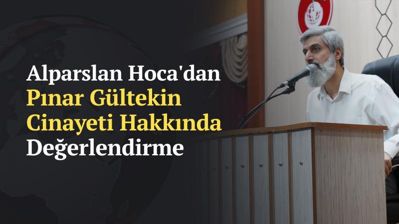 Alparslan Kuytul Hoca'dan Pınar Gültekin Cinayeti Hakkında Değerlendirme