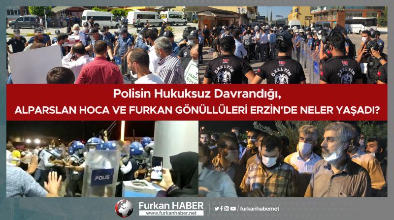 Polisin Hukuksuz Davrandığı, Alparslan Hoca ve Furkan Gönüllüleri Erzin'de Neler Yaşadı?