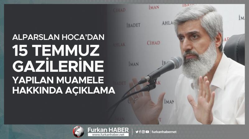Alparslan Kuytul Hoca'dan 15 Temmuz Gazilerine Yapılan Muamele Hakkında Değerlendirme