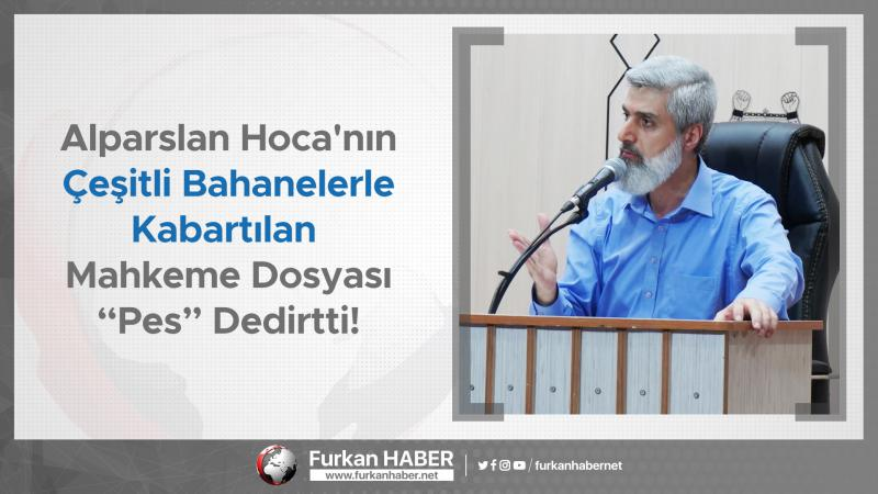 """Alparslan Hoca'nın Çeşitli Bahanelerle Kabartılan Mahkeme Dosyası """"Pes"""" Dedirtti!"""
