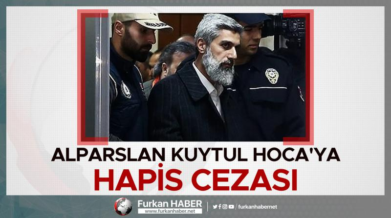 Alparslan Kuytul Hoca'ya hapis cezası