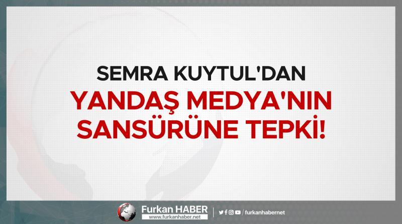 Semra Kuytul'dan Yandaş Medya'nın Sansürüne Tepki!
